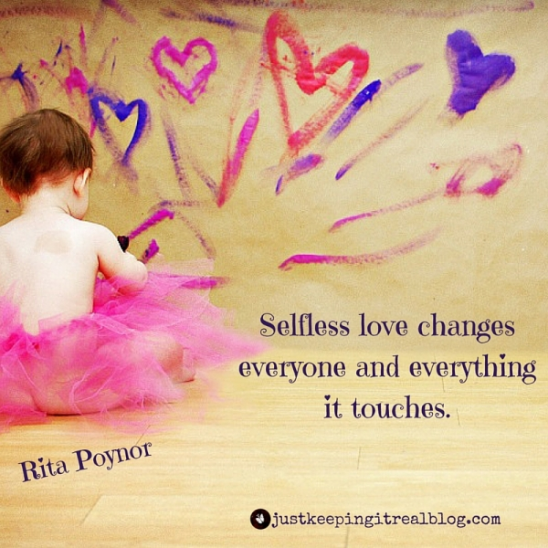 Selfless love changes everyone and everything it touches.-2